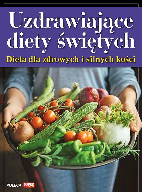 Uzdrawiające diety świętych - Dieta dla zdrowych i silnych kości