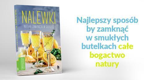 NALEWKI. Natura zamknięta w butelce. Anna Szubińska
